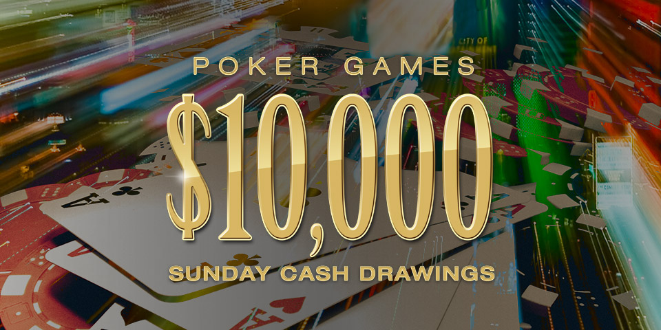 Poker Games $10,000 Sunday Cash Drawings
