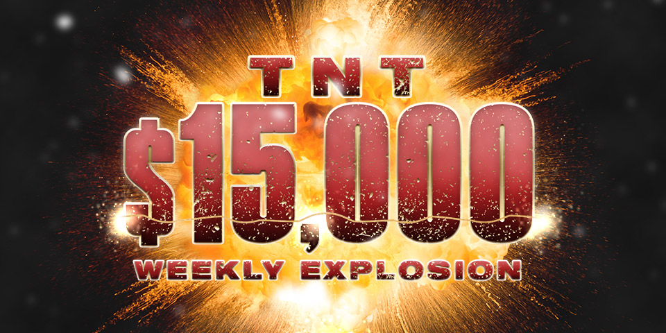 $15,000 TNT Weekly Explosion