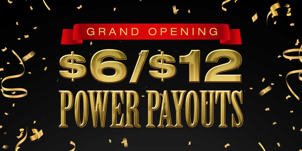 $6/$12 POWER PAYOUTS