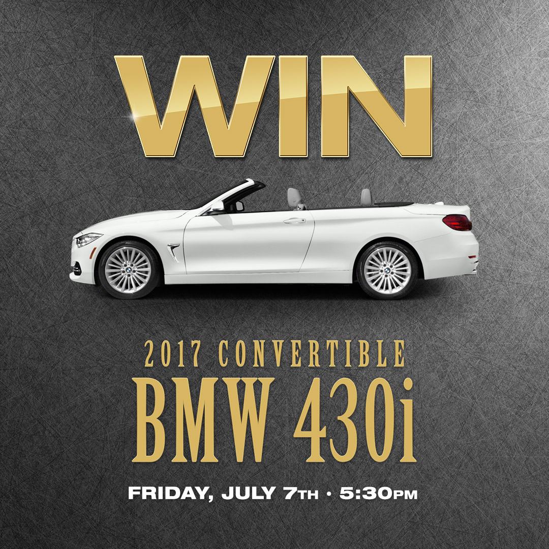 Win a 2017 Convertible BMW 430i: Friday July 7th at 5:30pm